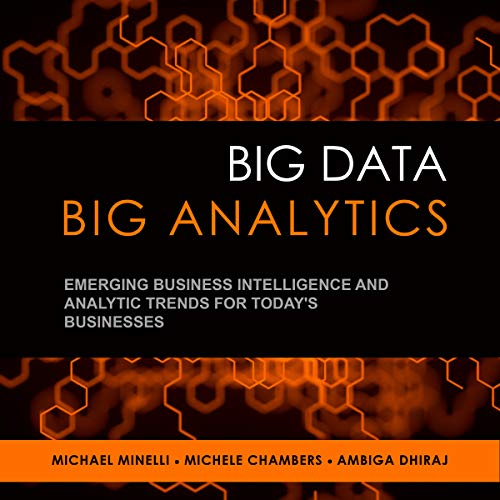 Big Data, Big Analytics: Emerging Business Intelligence and Analytic Trends for Today's Businesses - Michael Minelli, Michele Chambers, Ambiga Dhiraj - rquotes, rating, reviews, where to buy