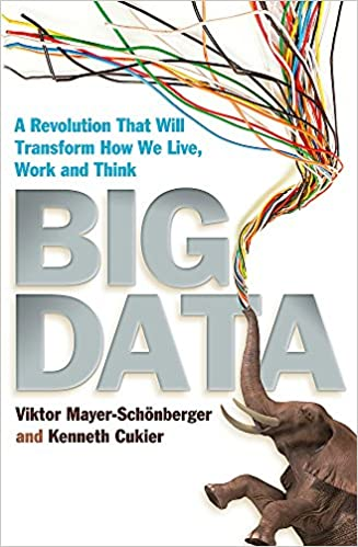 Big Data: A Revolution That Will Transform How We Live, Work, and Think - Viktor Mayer-Schönberger, Kenneth Cukier - quotes, rating, reviews, where to buy