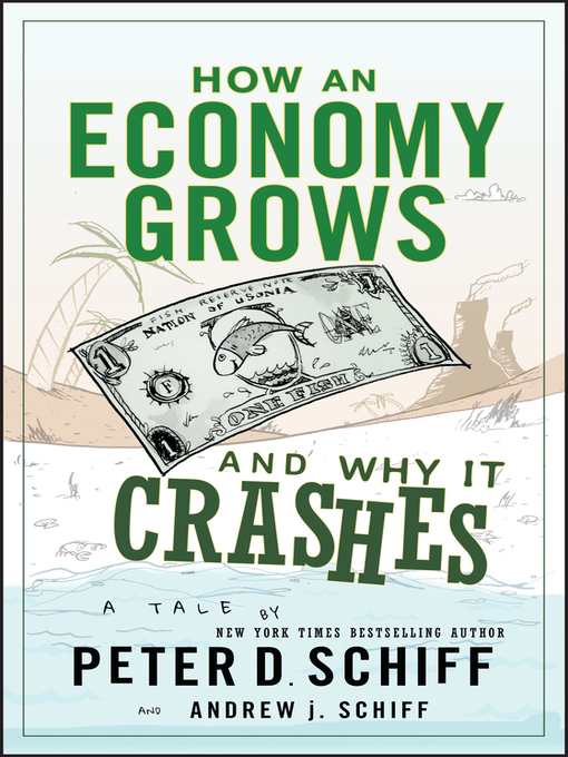 How an Economy grows and why it crashes - Peter D. Schiff - quotes, rating, reviews, where to buy