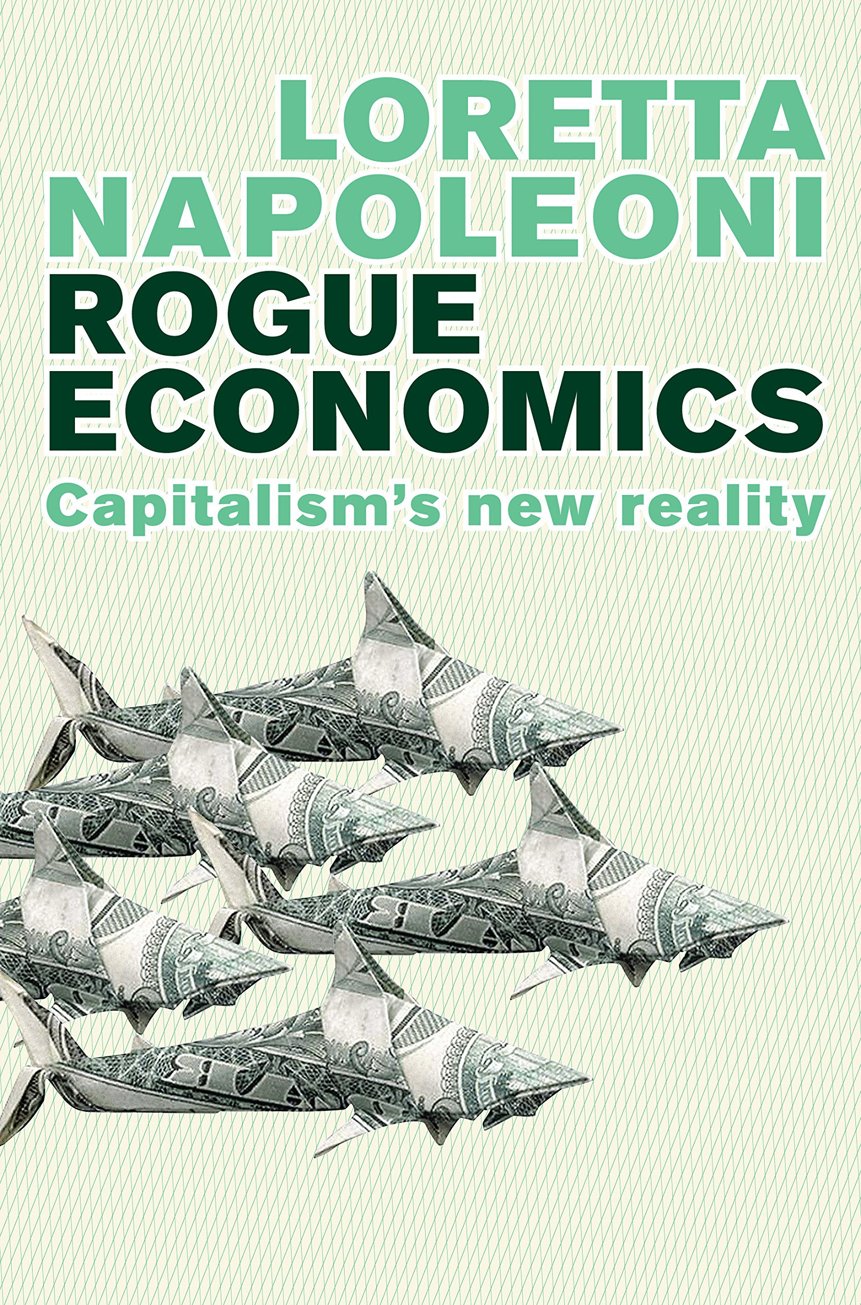 Rogue Economics: Capitalism's New Reality - Napoleoni Loretta - reviews for audiobook - quotes, rating, reviews, where to buy