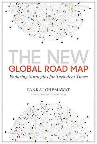The New Global Road Map Enduring Strategies for Turbulent Times - Pankaj Ghemawat - quotes, rating, reviews, where to buy